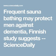 Frequent sauna bathing may protect men against dementia, Finnish study suggests -- ScienceDaily
