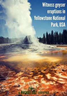 Witness Geyser Eruptions in Yellowstone National Park, USA / Bucket List Ideas / Before I Die