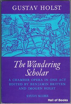 The Wandering Scholar Op. 50: A Chamber Opera In One Act. Study Score by Gustav Holst, edited by Benjamin Britten and Imogen Holst with libretto by Clifford Bax