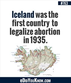 http://edidyouknow.com/did-you-know-763/ Iceland was the first country to legalize abortion in 1935.
