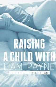 Read NEW STORY from the story Raising a Child With Liam Payne by Please_Trust_Me (Katie) with 609 reads. liampayne, lia...