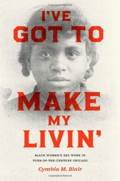 I've Got to Make My Livin': Black Women's Sex Work in Turn-of-the-Century Chicago (Historical Studies of Urban America) Hardcover by Cynthia M. Univ Of Chicago, Book Annotation, Reform Movement, The Great Migration, Reading Lists, Black History, Book Design, Books To Read, Ebooks