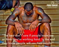 LBJ quote  The best don't care if people know, see, or think they're working hard. In the end they know they will see their results
