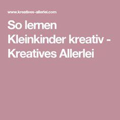 So lernen Kleinkinder kreativ - Kreatives Allerlei