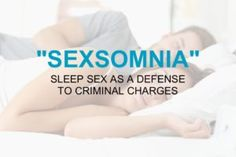 """Sexsomnia"" or ""Sleep Sex"" May Be a Defense to Sex Crime Allegations"