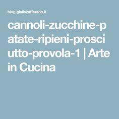 cannoli-zucchine-patate-ripieni-prosciutto-provola-1 | Arte in Cucina