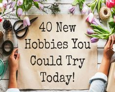 40 New Hobbies You Could Try Today!
