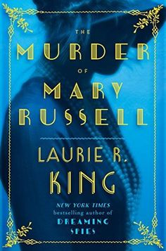 The Murder of Mary Russell (Mary Russell, #14) by Laurie R. King. LibraryReads pick April 2016.