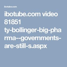 ibotube.com video 81851 ty-bollinger-big-pharma--governments-are-still-s.aspx