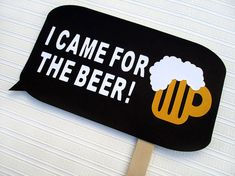 Beer Prop - Oktoberfest - I Came For The Beer! Sign - Photo Booth Prop