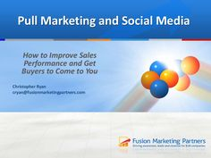 Pull Marketing and Social Media by Christopher Ryan via slideshare