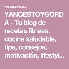 YANOESTOYGORDA - Tu blog de recetas fitness, cocina saludable, tips, consejos, motivación, lifestyle...