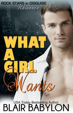 What A Girl Wants (Rock Stars in Disguise: Rhiannon), A New Adult Rock Star Romance