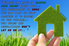 People can live in carbon zero homes right now… the technology is here! The sad part is that allowing it to happen is the problem.. Our rules and regulations won't let us do it