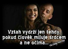 Vztah vydrží jen tehdy, pokud člověk miluje srdcem a ne očima...