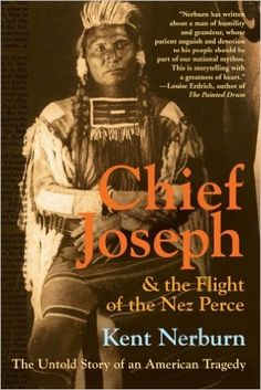 Chief Joseph & the Flight of the Nez Perce: The Untold Story of an American Tragedy: Kent Nerburn: 9780061136085: Amazon.com: Books