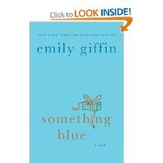 Something Blue- Is the follow up to the book Something Borrowed and totally redeems the one of the main characters in the last book. I strongly advise you read both!