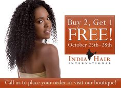 Purchase any two pieces of our Virgin or Steam Permed Machine Weft or Bulk Indian or Brazilian hair between October 25th and October 28th and receive a third piece of equal or lesser value free!  Call 1.888.571.4247 to place your order over the phone or make an appointment to come in to see us!