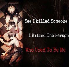 Siehst du? Ich habe jemanden getötet. Ich habe die Person getötet, die ich einst war.