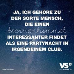JA, ICH GEHOERE ZU DER SORTE MENSCH, DIE EINEN STERNENHIMMEL INTERESSANTER FINDET, ALS EINE PARTYNACHT IN IRGENDEINEM CLUB.