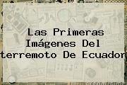 http://tecnoautos.com/wp-content/uploads/imagenes/tendencias/thumbs/las-primeras-imagenes-del-terremoto-de-ecuador.jpg Terremoto en Ecuador. Las primeras imágenes del terremoto de Ecuador, Enlaces, Imágenes, Videos y Tweets - http://tecnoautos.com/actualidad/terremoto-en-ecuador-las-primeras-imagenes-del-terremoto-de-ecuador/