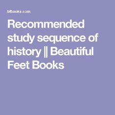 Recommended study sequence of history || Beautiful Feet Books