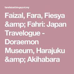 Faizal, Fara, Fiesya & Fahri: Japan Travelogue - Doraemon Museum, Harajuku & Akihabara