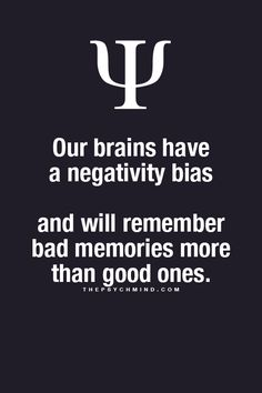 This used to be the case with my brain I was always getting negative reminders. But I have worked hard to improve my positive bias. And it is hard work which I must carry on. Because that negative stuff in my head gets so many reminders in everyday life. It is a life time job building your positive bias. But it's a job I love doing, I am definitely bias toward positive people, it must be working. cheers Paul Ianni