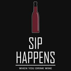 """""""Sip Happens When You Drink Wine"""" by Samuel Sheats on Redbubble. Available as T-Shirts & Hoodies, iPhone Cases, Samsung Galaxy Cases, Home Decors, Tote Bags, Pouches, Prints, Cards, iPad Cases, Laptop Skins, Drawstring Bags, Laptop Sleeves, and Stationeries. #shithappens #wine #alcohol #libations #puns #quotes #humor #chardonnay #carbernet #merlot #zindandel #drinking #pinot #napa #sonoma"""
