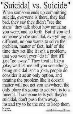 Sometimes after you commit suicide they think it was just for attention. No, over 34,000 people commit it. 1 death per about 15 minutes in the USA alone. Twice times as much than homicides. Suicide is a cry for help. Suicide is to escape. To escape the pain and the stigma. Its a serious problem and not used to get attention ever.