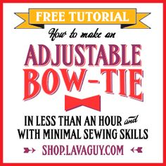 FREE TUTORIAL: How To Make An Adjustable Bow Tie from Scratch in less than an hour with minimal sewing skills, from shop.Lavaguy.com
