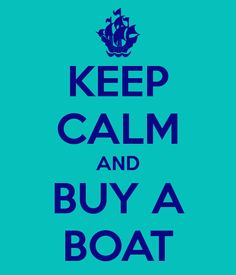 KEEP CALM AND BUY A BOAT. Another original poster design created with the Keep Calm-o-matic. Buy this design or create your own original Keep Calm design now. Keep Calm Signs, Keep Calm Quotes, Buy A Boat, Love Boat, Retirement Quotes, Early Retirement, Retirement Planning, The Diamond Minecart, Catamaran Charter