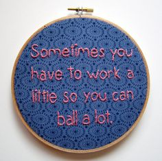 Hey, I found this really awesome Etsy listing at https://www.etsy.com/listing/127247303/sometimes-you-have-to-work-a-little-so