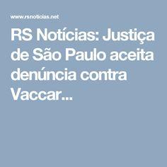 RS Notícias: Justiça de São Paulo aceita denúncia contra Vaccar...