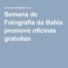 Semana de Fotografia da Bahia promove oficinas gratuitas