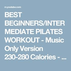 BEST BEGINNERS/INTERMEDIATE PILATES WORKOUT - Music Only Version 230-280 Calories - YouTube