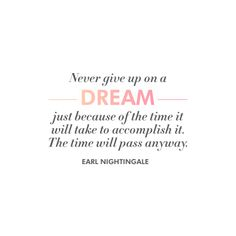 """Never give up on a dream just because of the time it will take to accomplish it. The time will pass anyway."" - Earl Nightingale #quote #rickis"