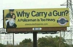 Why carry a gun? Because a policeman is too heavy. Second Amendment rights. Pro Gun, Silver Bullet, Gun Control, Do It Right, Political Cartoons, Way Of Life, Funny Signs, Trust Yourself, Funny Photos