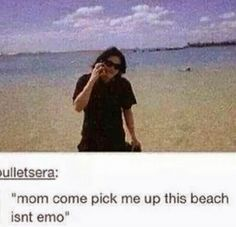 How can a beach be emo? XD>>>Gerard's me. It doesn't matter if its cold or hot, I'm wearing black.