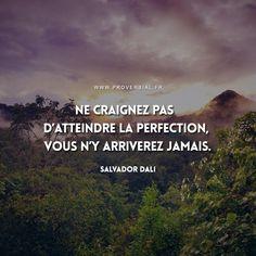 Ne craignez pas d'atteindre la perfection, vous n'y arriverez jamais. — Salvador Dali #citation #perfection #perseverance