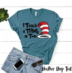 I Can Teach A Thing or Two / Suess / Funny Teacher Shirt / Cute Gift Ideas / Pre K Kindergarten Middle Elementary High College T Shirt Preschool Teacher Shirts, Teaching Shirts, Kindergarten Shirts, Teaching Outfits, Teacher T Shirts, College Teaching, Teacher Clothes, Education College, Teacher Wear