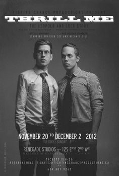 "Last chance to catch Fighting Chance Productions Canadian Premiere of ""Thrill Me: the Leopold and Loeb Story"" TONIGHT at 8pm at Renegade Main Street.     Phenomenally well told and acted story! Just be warned it is emotional and disturbing in parts."
