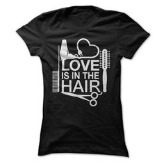 Love Is  In The HairFind all Hairdresser t-shirts here https://www.sunfrog.com/Stephen/hairdressers - Visit here for all other designs https://www.sunfrog.com/StephenHairdresser, hair stylist