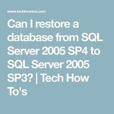 Can I restore a database from SQL Server 2005 SP4 to SQL Server 2005 SP3?   Tech How To's