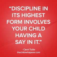 Discipline in its highest form involves your child having a say in it. —Carol Tuttle #thechildwhisperer #discipline #parenting