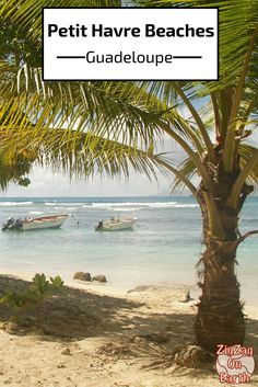 Petit Havre Beaches in the Guadeloupe islands - preferred by the locals one of the beach is even isolated leaving you feeling like Robinson Crusoe - Click to open the guide with many photos and detailed information to plan your visit