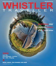 Summer/Fall 2017 Issue. #Whistler #Canada150 #Travel #Biking #Hiking #Golf #Food #Beer