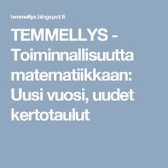 TEMMELLYS - Toiminnallisuutta matematiikkaan: Uusi vuosi, uudet kertotaulut