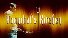 Hannibal's Kitchen ! A combination of my two favorite shows: Hannibal and Hell's Kitchen