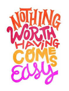 Nothing worth having comes easy #words #typography